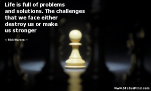 Life is full of problems and solutions. The challenges that we face ...