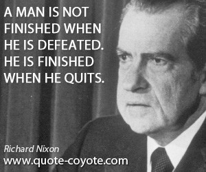 quotes - A man is not finished when he is defeated. He is finished ...