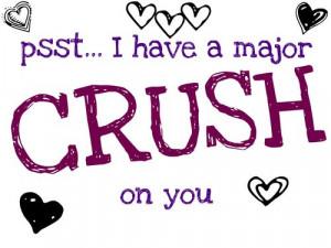 Psst.... I have a major crush on you