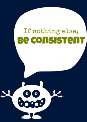 Be Consistent!! Oh, how I would love to send this to some people!
