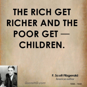 The rich get richer and the poor get children.