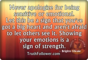 Never apologize for being sensitive or emotional, Apology Quotes