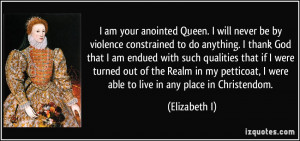 quote-i-am-your-anointed-queen-i-will-never-be-by-violence-constrained ...