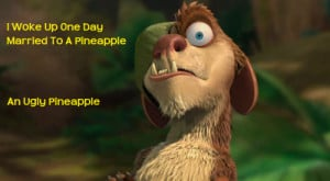 quotes #ice age #ice age 3 #buck #pineapple #married