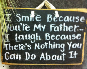 Funny Father sign smile because you cant do anything about it