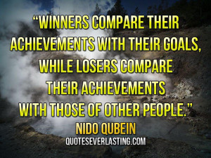 "... their achievements with those of other people."" — Nido Qubein"