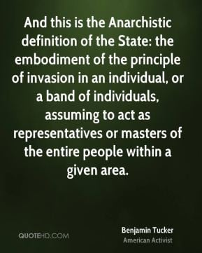 Benjamin Tucker - And this is the Anarchistic definition of the State ...