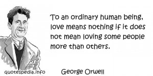 - To an ordinary human being, love means nothing if it does not mean ...