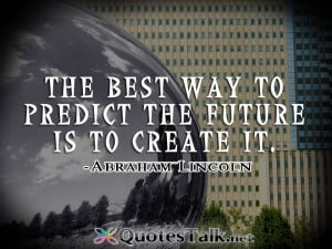 Positive Quotes – The best way to predict the future is to create it ...