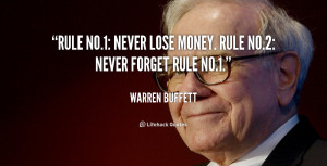 Rule No.1: Never lose money. Rule No.2: Never forget rule No.1.""