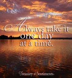 ... take it one day at a time quote via www facebook com more one day life
