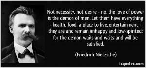 Not necessity, not desire - no, the love of power is the demon of men ...