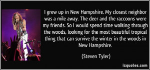 grew up in New Hampshire. My closest neighbor was a mile away. The ...