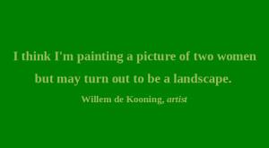 Artful Quote: Willem de Kooning - Day 315