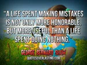 life spent making mistakes is not only more honorable, but more ...