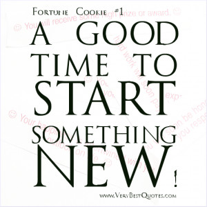 Fortune Cookie Message – A GOOD TIME TO START SOMETHING NEW