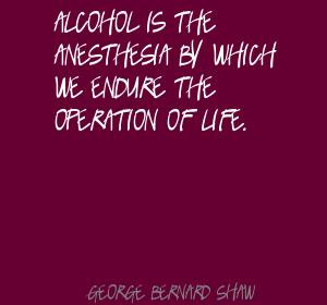 ... Anesthesia By Which We Endure The Operation Of Life - Alcohol Quote