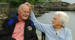 George H.W. Bush Quotes Never ask anyone over 70 how they feel. They ...