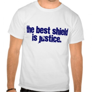 Justice quotes: the best shield is justice. t-shirt