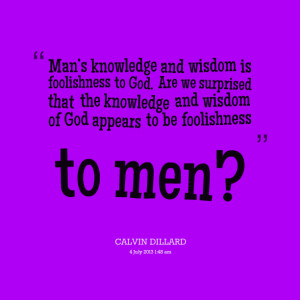 Quotes Picture: mans knowledge and wisdom is foolishness to god are we ...