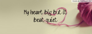 My heart big but it beat quiet Profile Facebook Covers