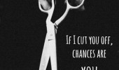 cut-you-off-chances-are-you-handed-the-scissors-life-quotes-sayings ...