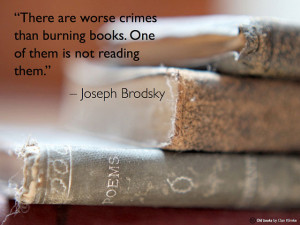 ... than burning books. One of them is not reading them. - Joseph Brodsky