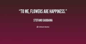 Back > Quotes For > Quotes About Flowers And Happiness