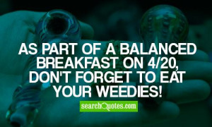 As part of a balanced breakfast on 4/20, don't forget to eat your ...