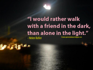 would rather walk with a friend in the dark