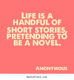 Short Anonymous Quotes About Life