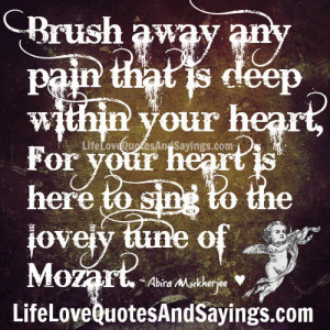 Brush away any pain that is deep within your heart,