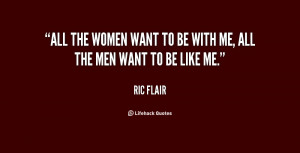 All the women want to be with me, all the men want to be like me ...