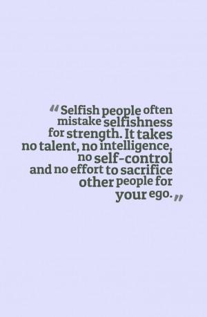 Selfish People Quotes I Hate Selfish People Quotes Selfish People