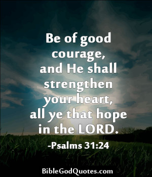 Be Of Good Courage And He Shall Strengthen Your Heart All Ye That Hope ...