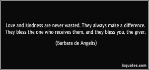... who receives them, and they bless you, the giver. - Barbara de Angelis