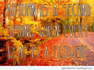 Autumn Quote: Autumn is a second spring when every...
