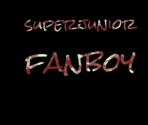 Quotes Picture: super junior fanboy