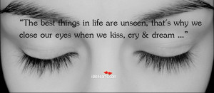 ... That's Why We Close Our Eyes When We Kiss, Cry & Dream ~ Life Quote