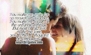 You make me smile for no reason whatsoever, You make me laugh at the ...