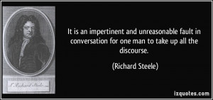 It is an impertinent and unreasonable fault in conversation for one ...