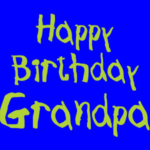 grandpa happy birthday grandpa grandpa you rock happy birthday grandpa ...