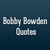 ... Quotes 21 Notable Bobby Bowden Quotes 32 Memorable Quotes About Family