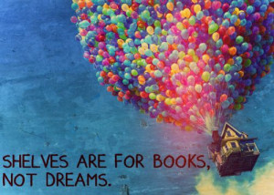 Shelves are for books, not dreams.