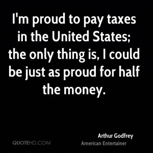 proud to pay taxes in the United States; the only thing is, I ...