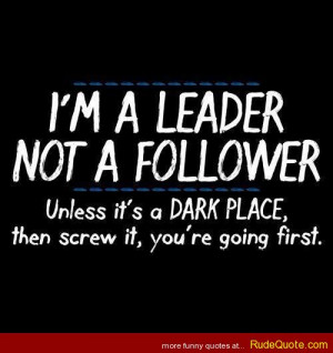 Rude Quotes - Rude Quotes » I'm a leader not a follower.