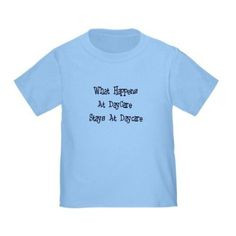 What Happens At Daycare Funny Toddler T-Shirt by CafePress
