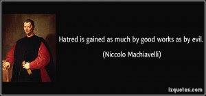 ... is gained as much by good works as by evil. - Niccolo Machiavelli