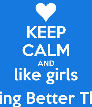 KEEP CALM AND like girls Everything Better Than Boys