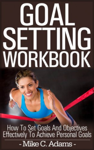 Goal setting workbook - How to set goals and objectives effectively to ...
